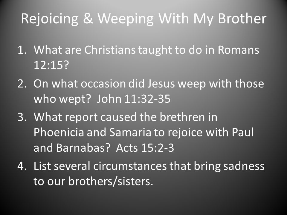 Rejoicing & Weeping With My Brother 5.What are some hindrances to our truly sharing their sadness.