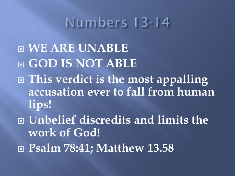  WE ARE UNABLE  GOD IS NOT ABLE  This verdict is the most appalling accusation ever to fall from human lips.