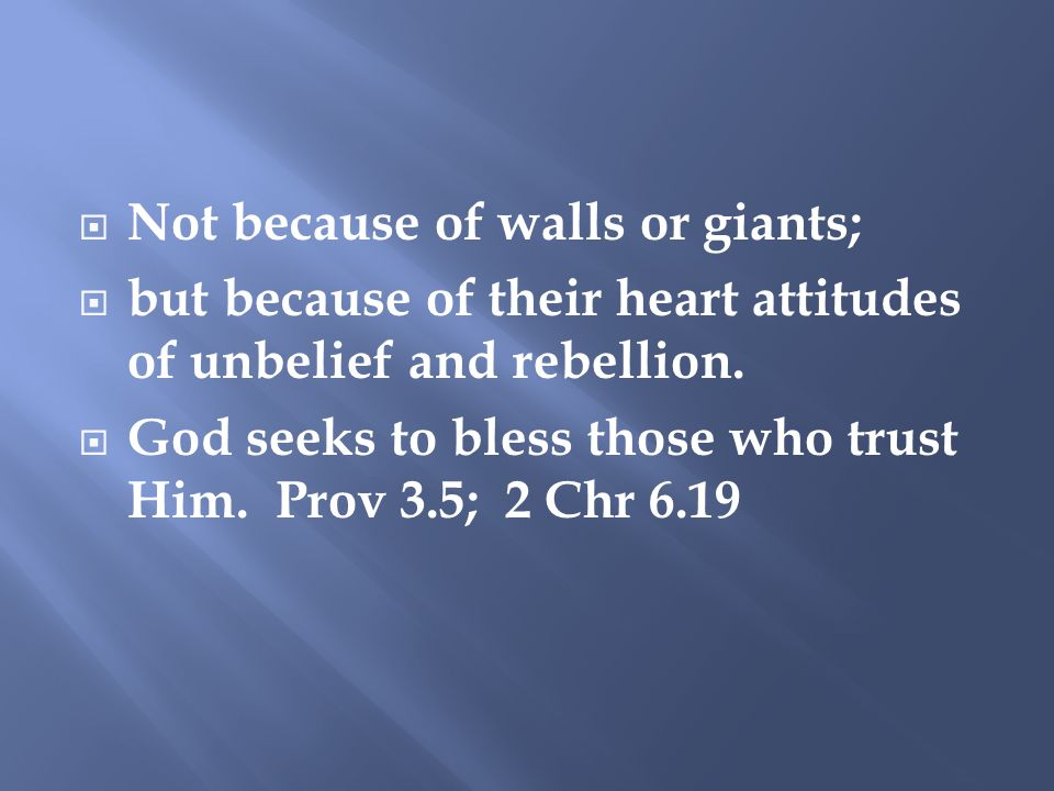  Not because of walls or giants;  but because of their heart attitudes of unbelief and rebellion.