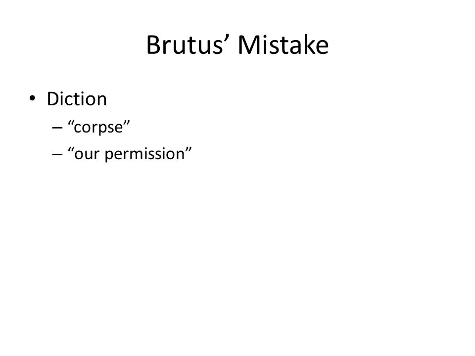 Brutus' Mistake Diction – corpse – our permission