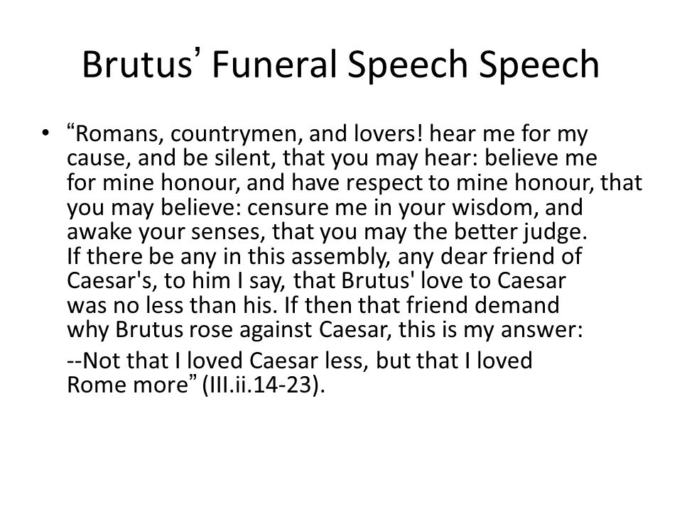 Brutus ' Funeral Speech Speech Romans, countrymen, and lovers.