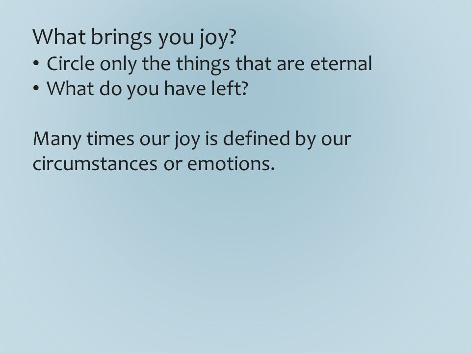 What brings you joy. Circle only the things that are eternal What do you have left.