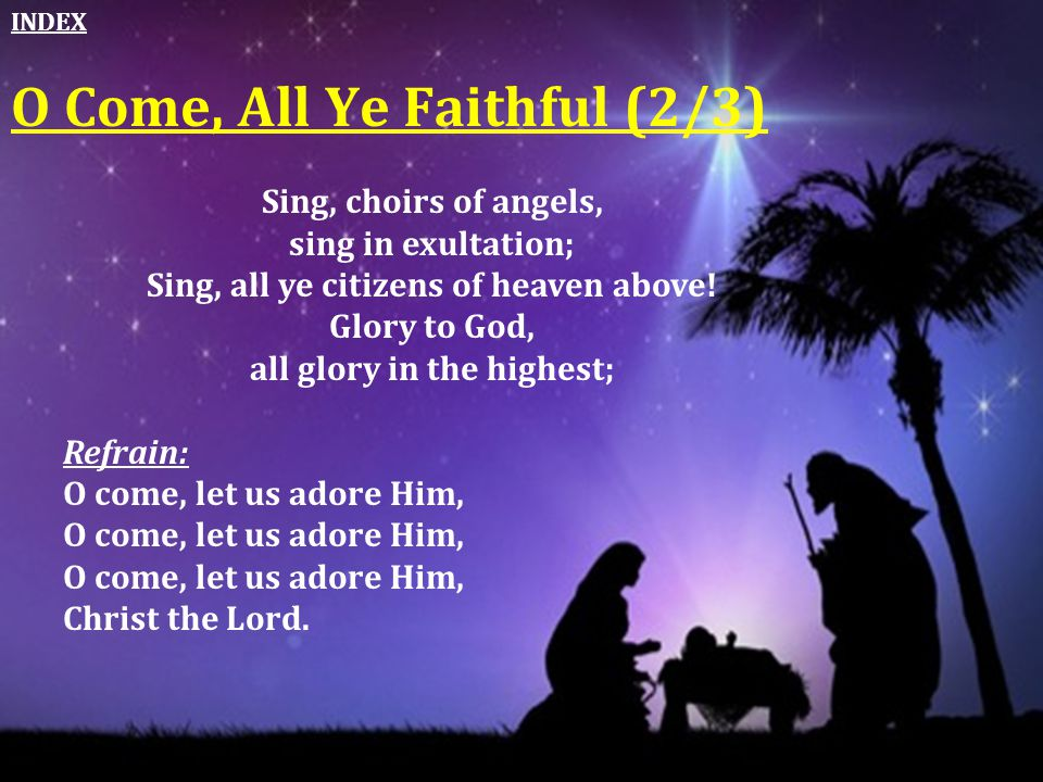 Sing, choirs of angels, sing in exultation; Sing, all ye citizens of heaven above! Glory to God, all glory in the highest; Refrain: O come, let us ado