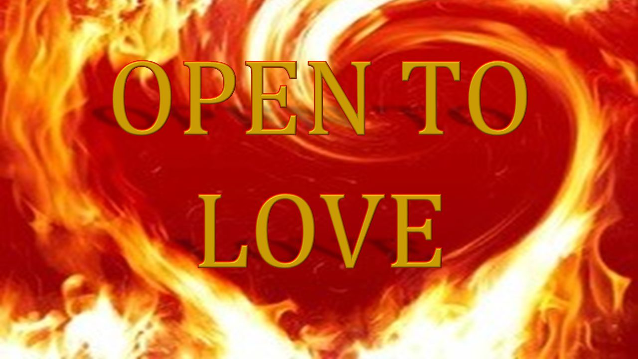 What does it mean for me to open myself.What quality of heart do I need to open myself.