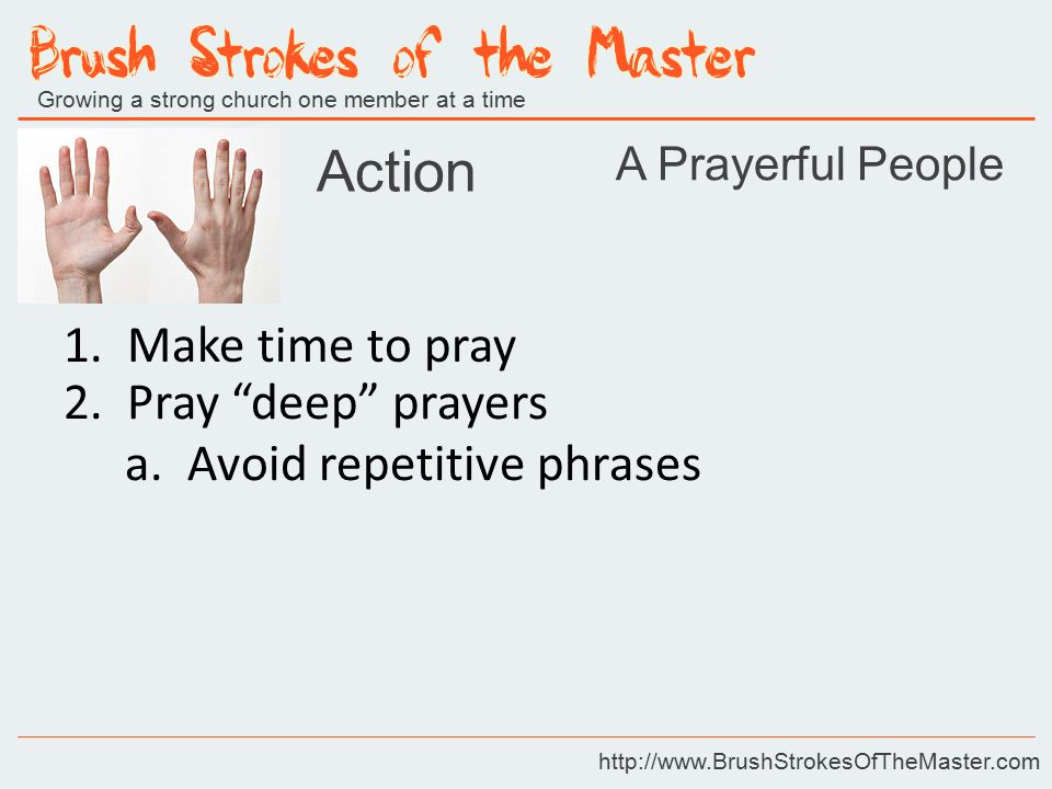 Growing a strong church one member at a time http://www.BrushStrokesOfTheMaster.com Action A Prayerful People 1.