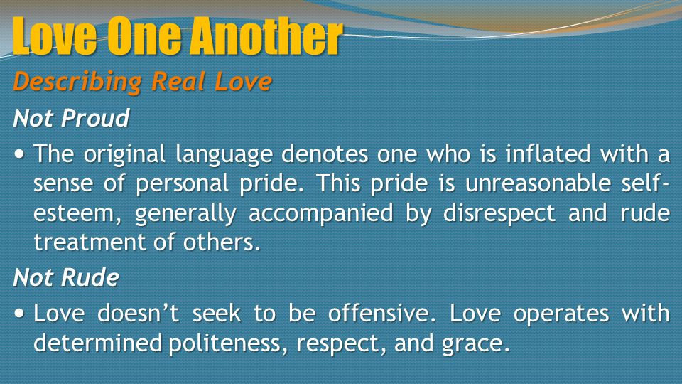Love One Another Describing Real Love Not Proud The original language denotes one who is inflated with a sense of personal pride.