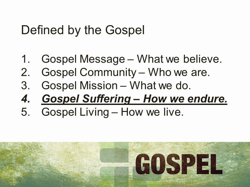 Defined by the Gospel 1.Gospel Message – What we believe.