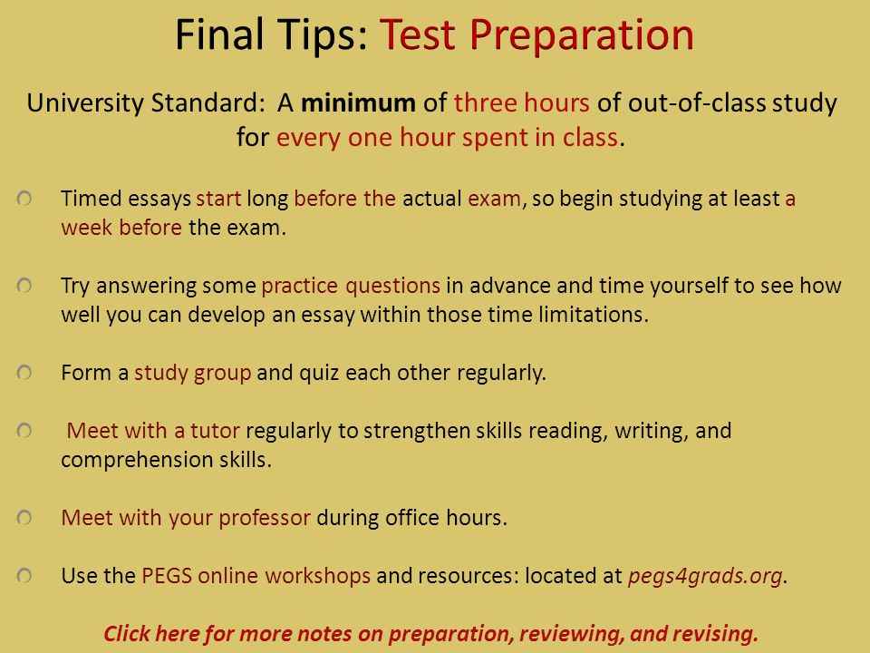 University Standard: A minimum of three hours of out-of-class study for every one hour spent in class. Timed essays start long before the actual exam,