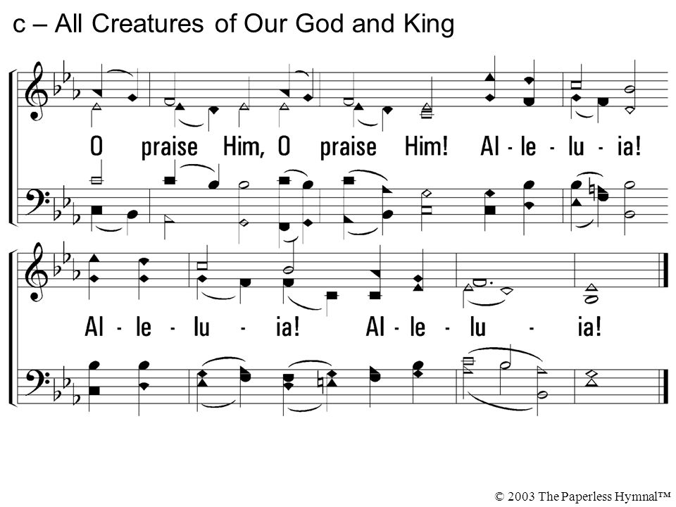 c – All Creatures of Our God and King © 2003 The Paperless Hymnal™