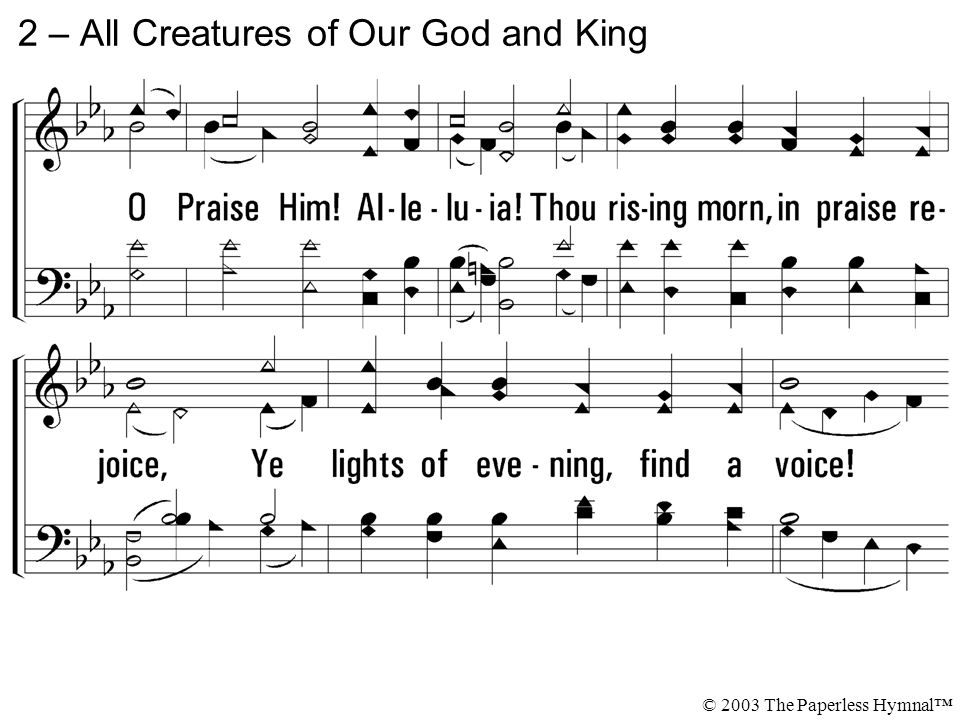 2 – All Creatures of Our God and King © 2003 The Paperless Hymnal™