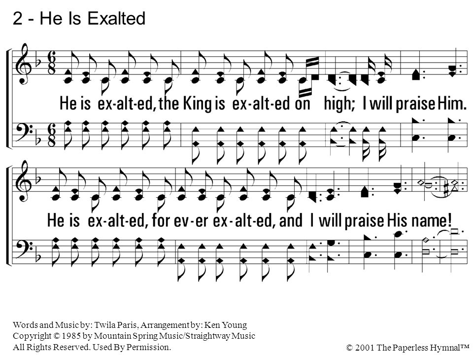 He is exalted, the King is exalted on high; I will praise Him.