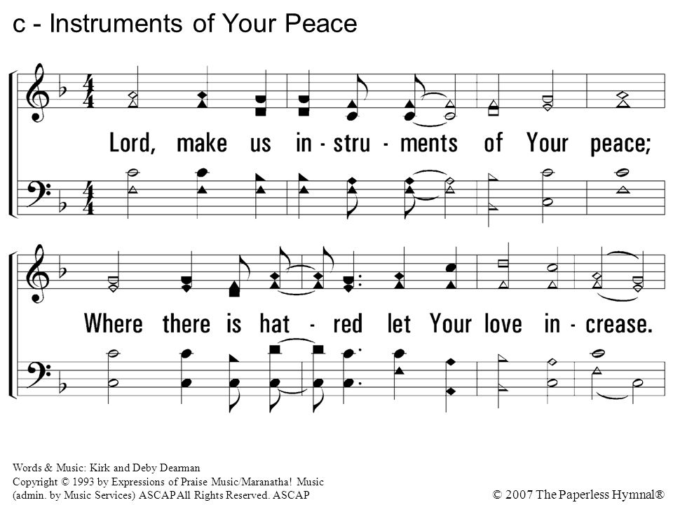 Lord, make us instruments of Your peace; Where there is hatred let Your love increase.