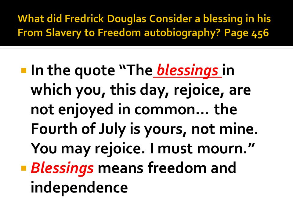 " In the quote ""The blessings in which you, this day, rejoice, are not enjoyed in common… the Fourth of July is yours, not mine. You may rejoice. I mu"