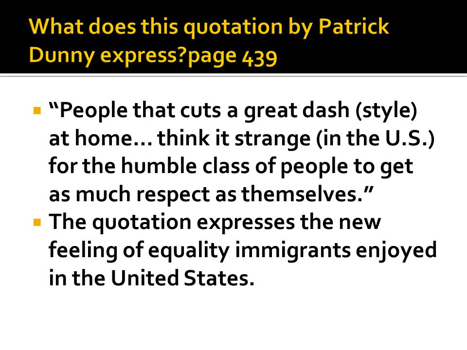 " ""People that cuts a great dash (style) at home… think it strange (in the U.S.) for the humble class of people to get as much respect as themselves."""