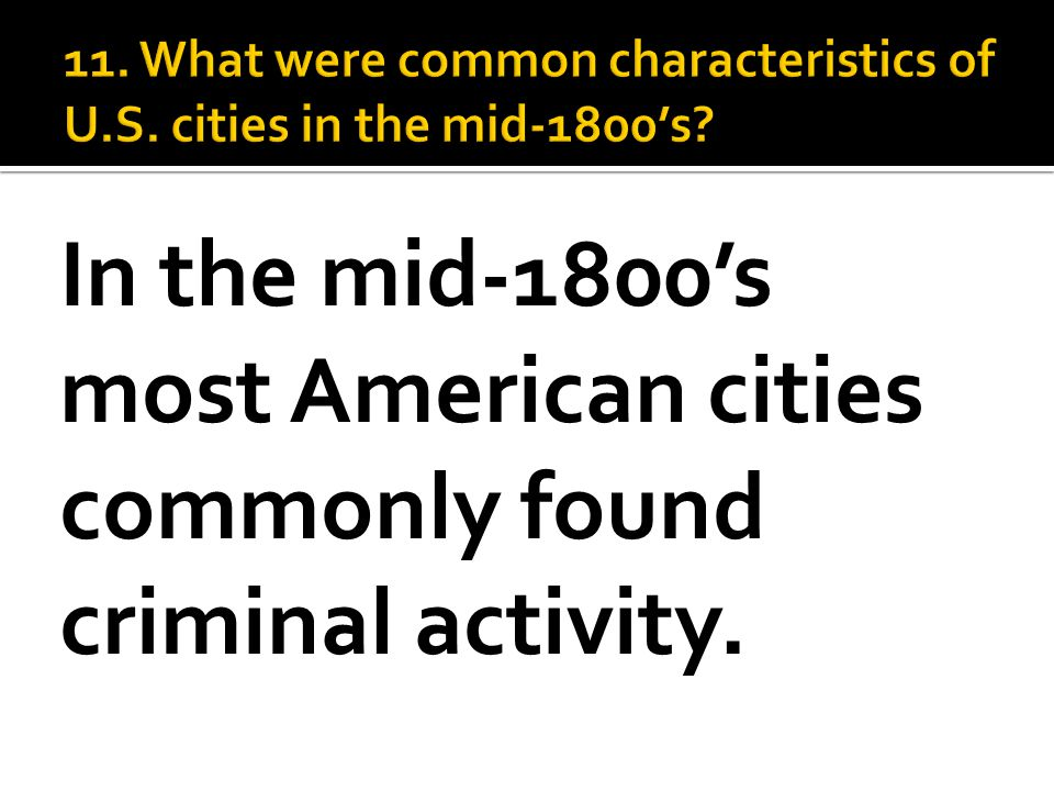 In the mid-1800's most American cities commonly found criminal activity.