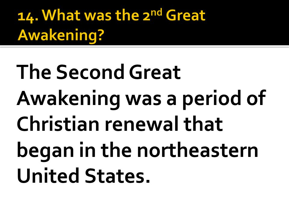 The Second Great Awakening was a period of Christian renewal that began in the northeastern United States.