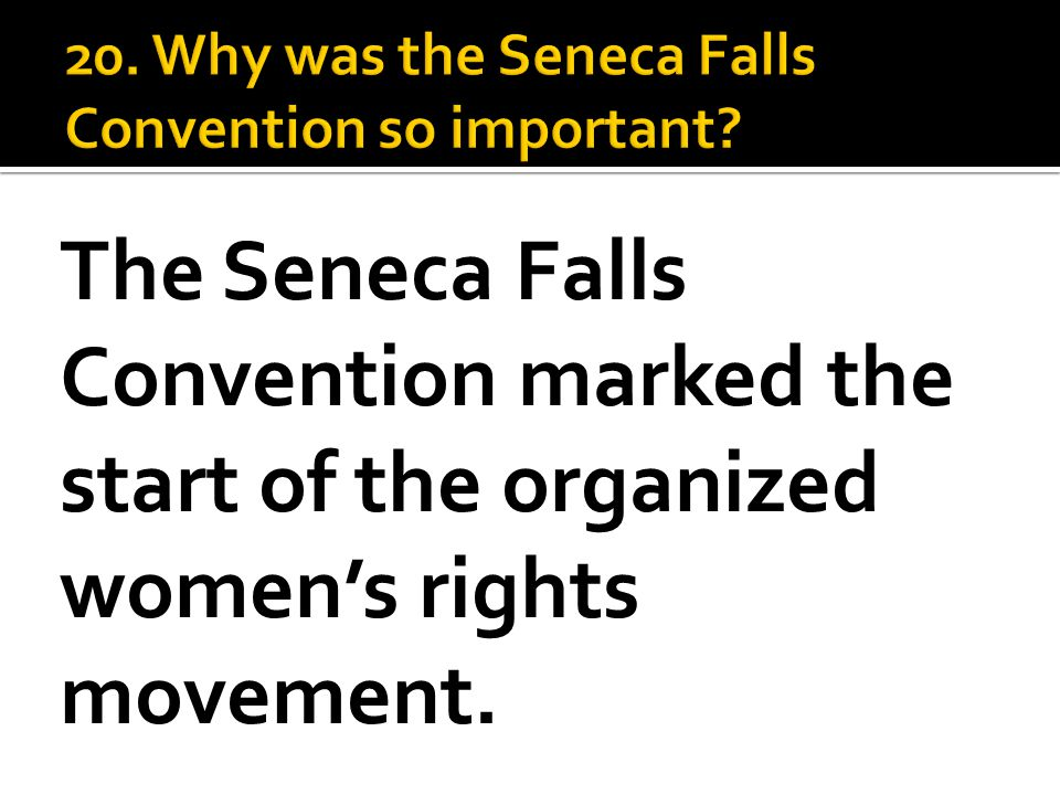 The Seneca Falls Convention marked the start of the organized women's rights movement.