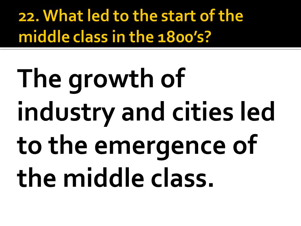 The growth of industry and cities led to the emergence of the middle class.