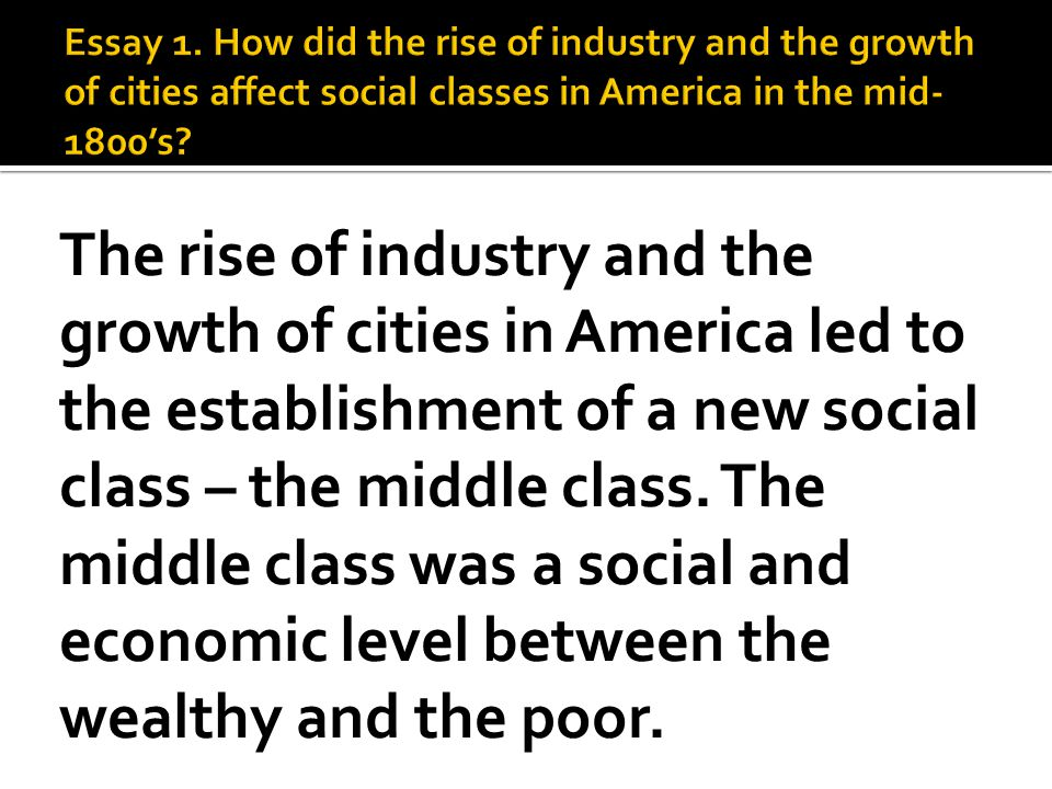 The rise of industry and the growth of cities in America led to the establishment of a new social class – the middle class. The middle class was a soc