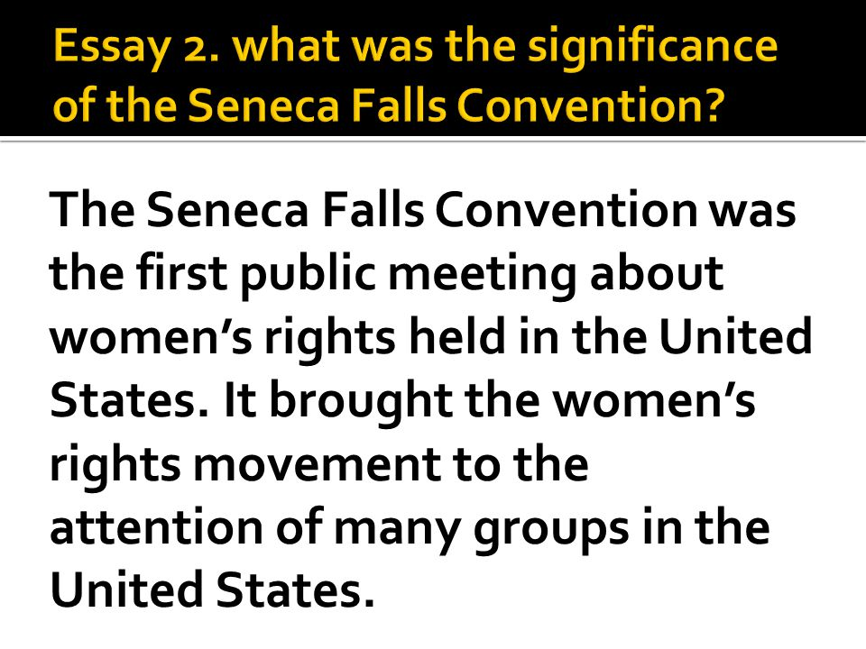 The Seneca Falls Convention was the first public meeting about women's rights held in the United States.