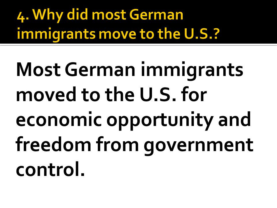 Most German immigrants moved to the U.S. for economic opportunity and freedom from government control.