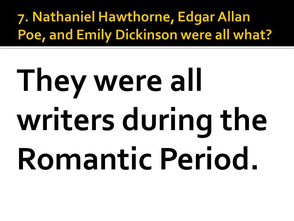 They were all writers during the Romantic Period.