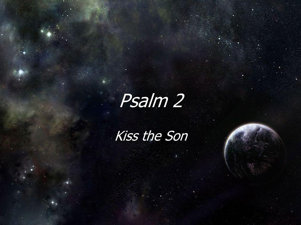 Psalm 2 Kiss the Son