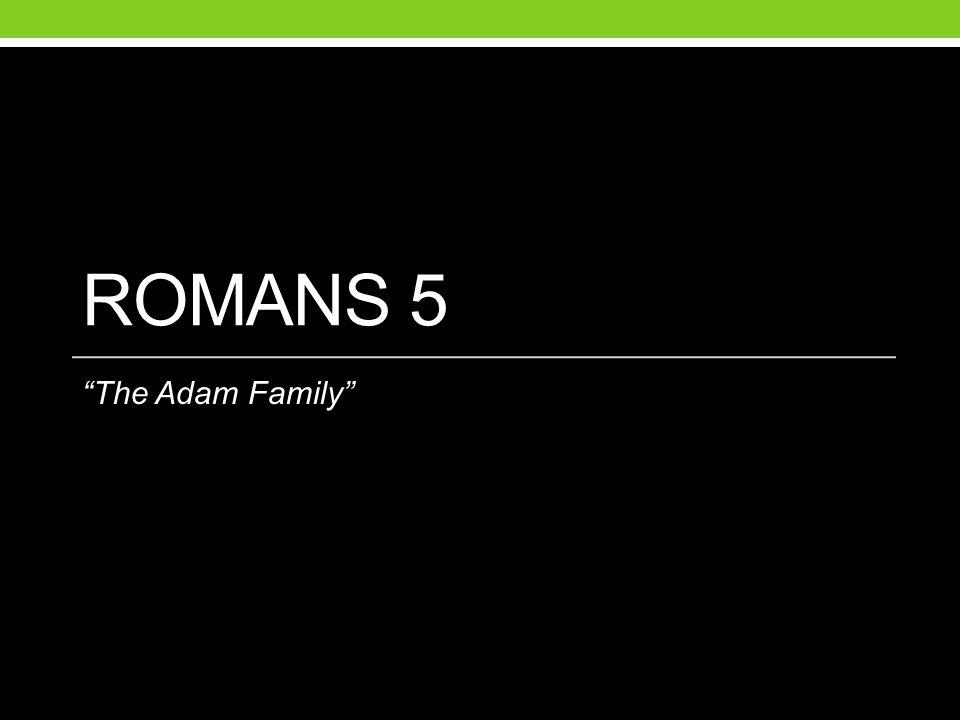 ROMANS 5 The Adam Family