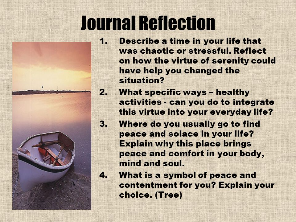 Journal Reflection 1.Describe a time in your life that was chaotic or stressful.
