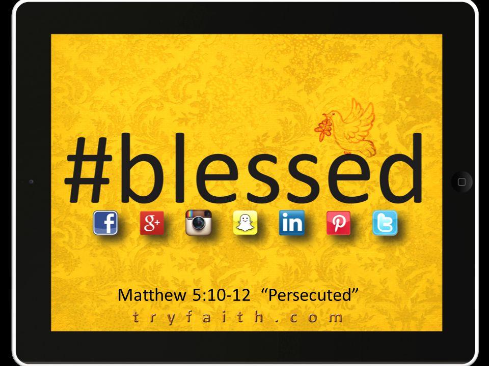 Matthew 5:10-12 Persecuted
