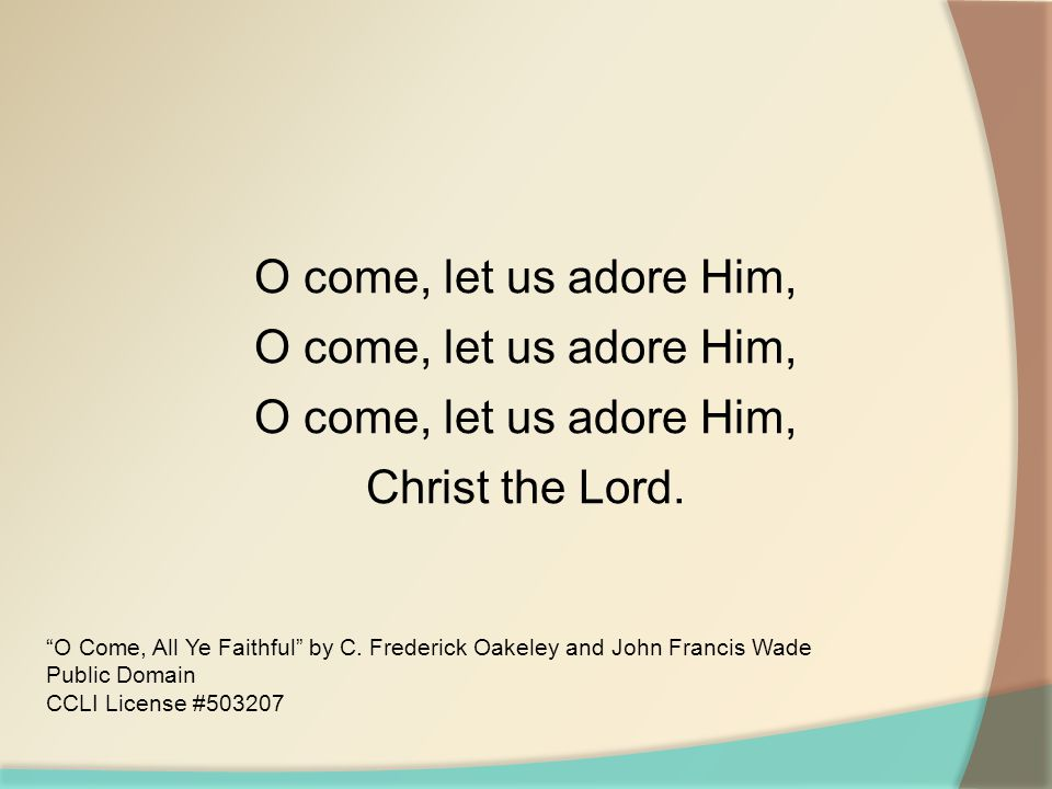 """O come, let us adore Him, O come, let us adore Him, O come, let us adore Him, Christ the Lord. """"O Come, All Ye Faithful"""" by C. Frederick Oakeley and J"""