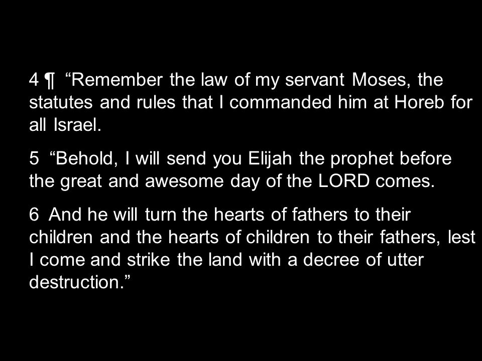 4 ¶ Remember the law of my servant Moses, the statutes and rules that I commanded him at Horeb for all Israel.