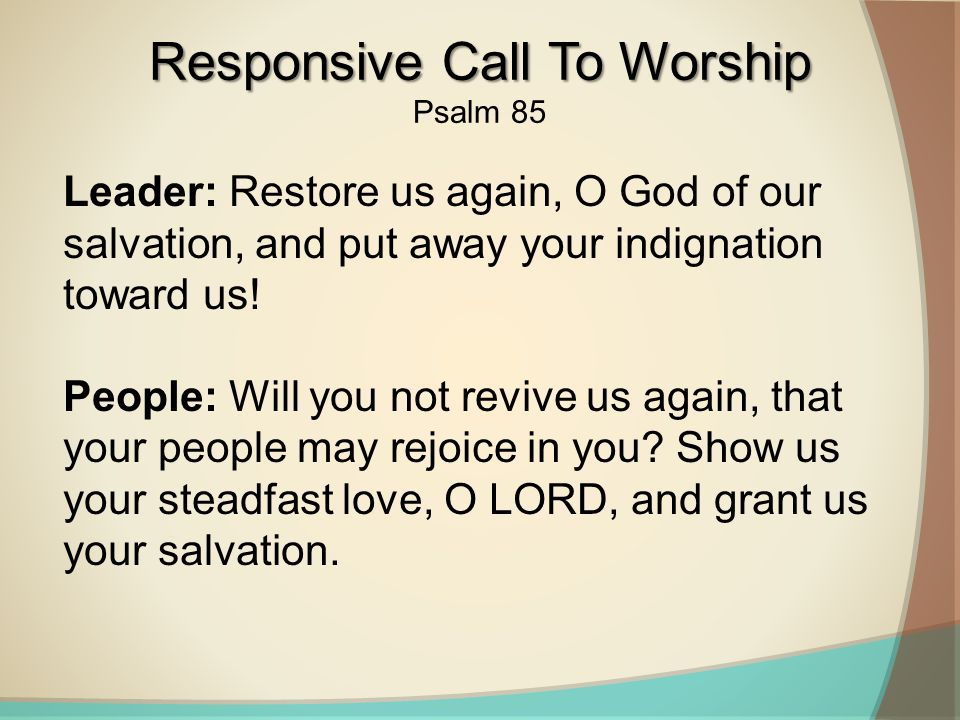 Leader: Restore us again, O God of our salvation, and put away your indignation toward us.