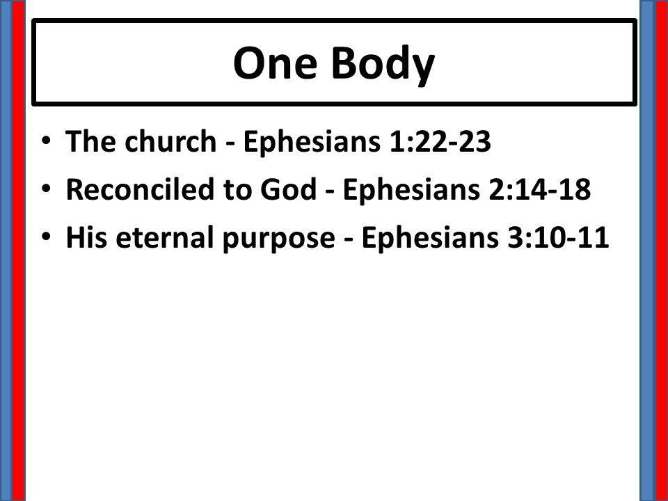 One Body The church - Ephesians 1:22-23 Reconciled to God - Ephesians 2:14-18 His eternal purpose - Ephesians 3:10-11