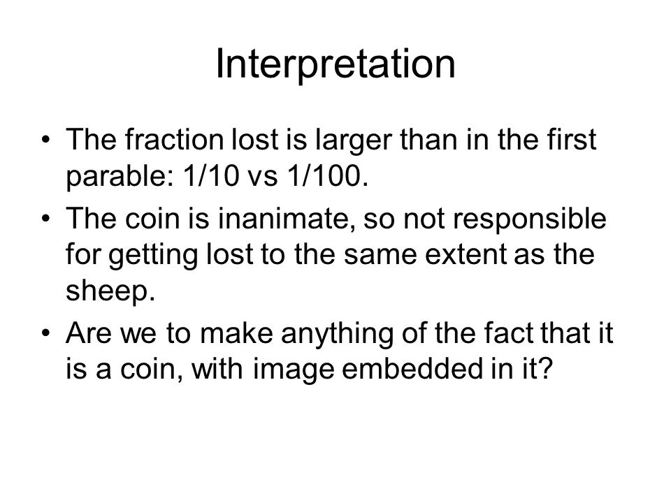 Interpretation The fraction lost is larger than in the first parable: 1/10 vs 1/100.