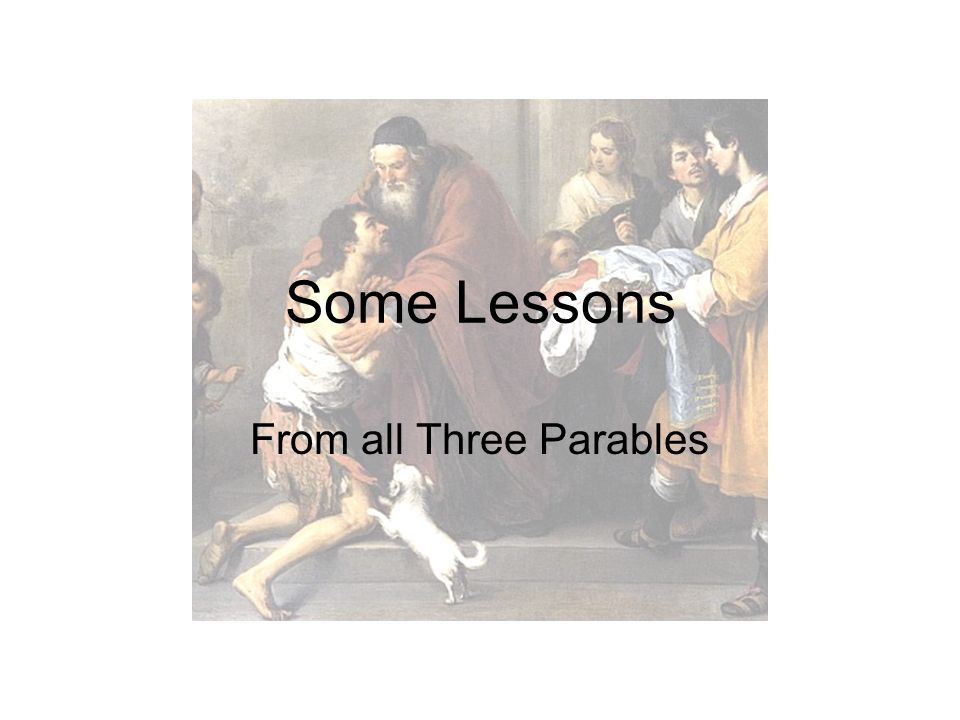 Some Lessons From all Three Parables