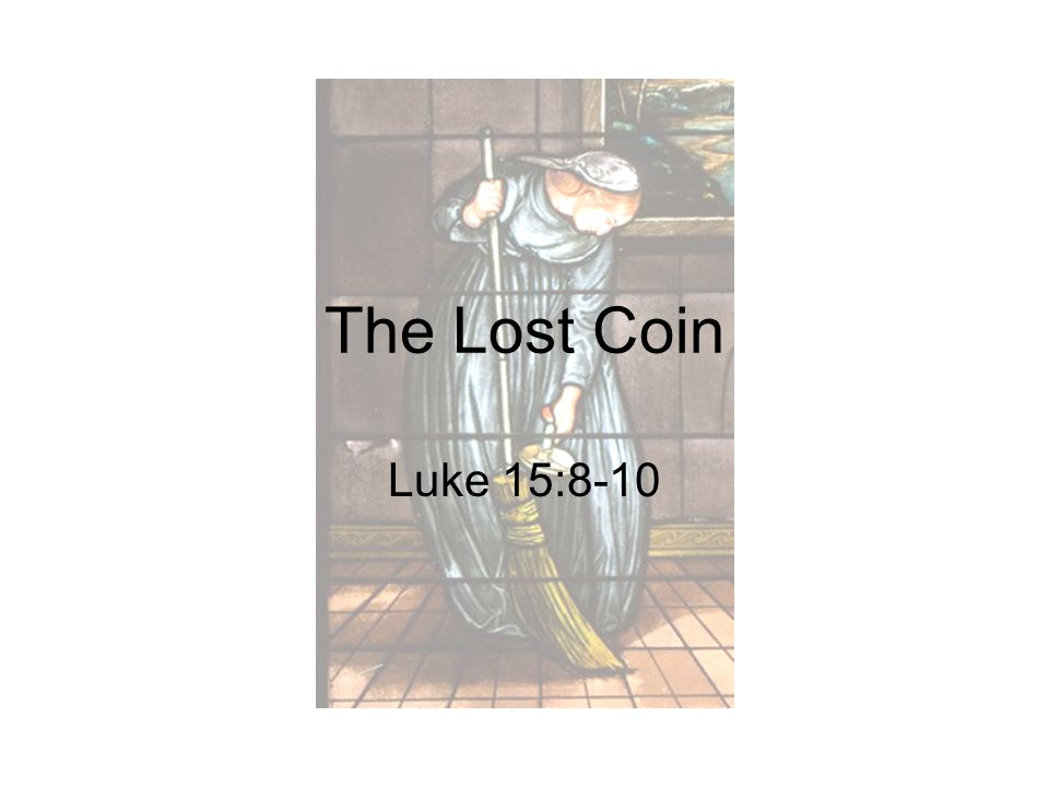 The Lost Coin Luke 15:8-10