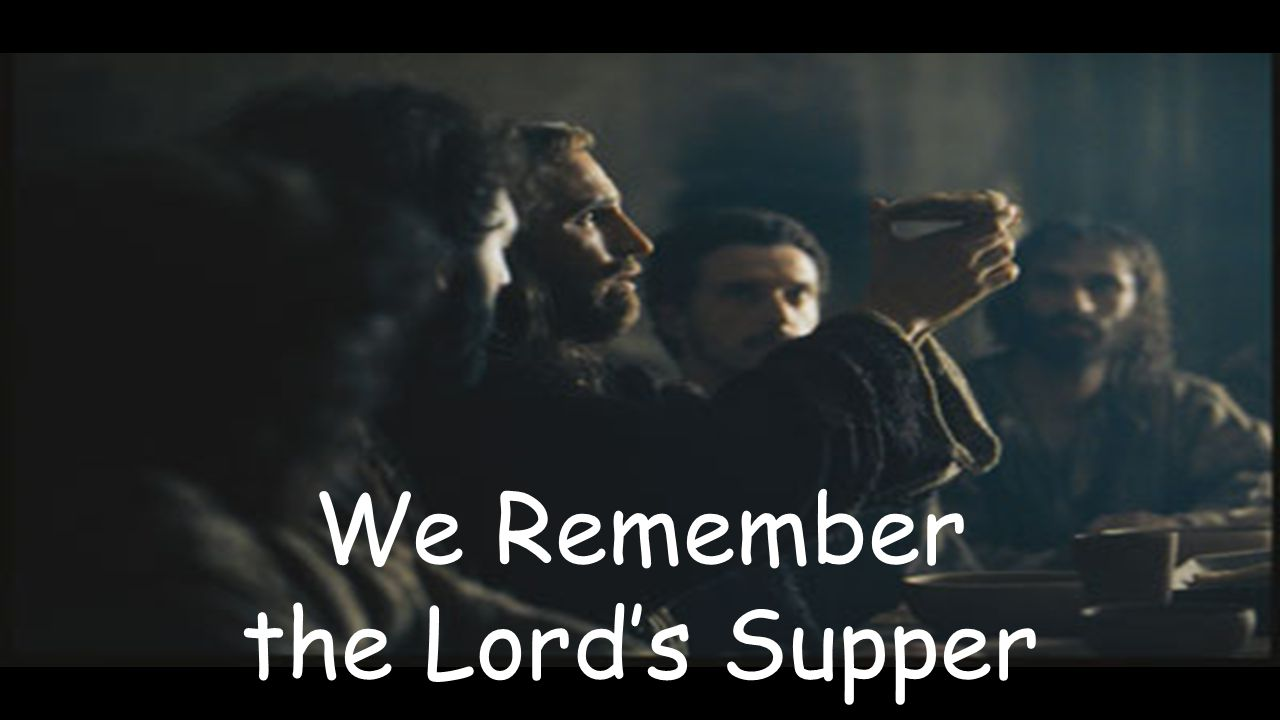 We Remember the Lord's Supper