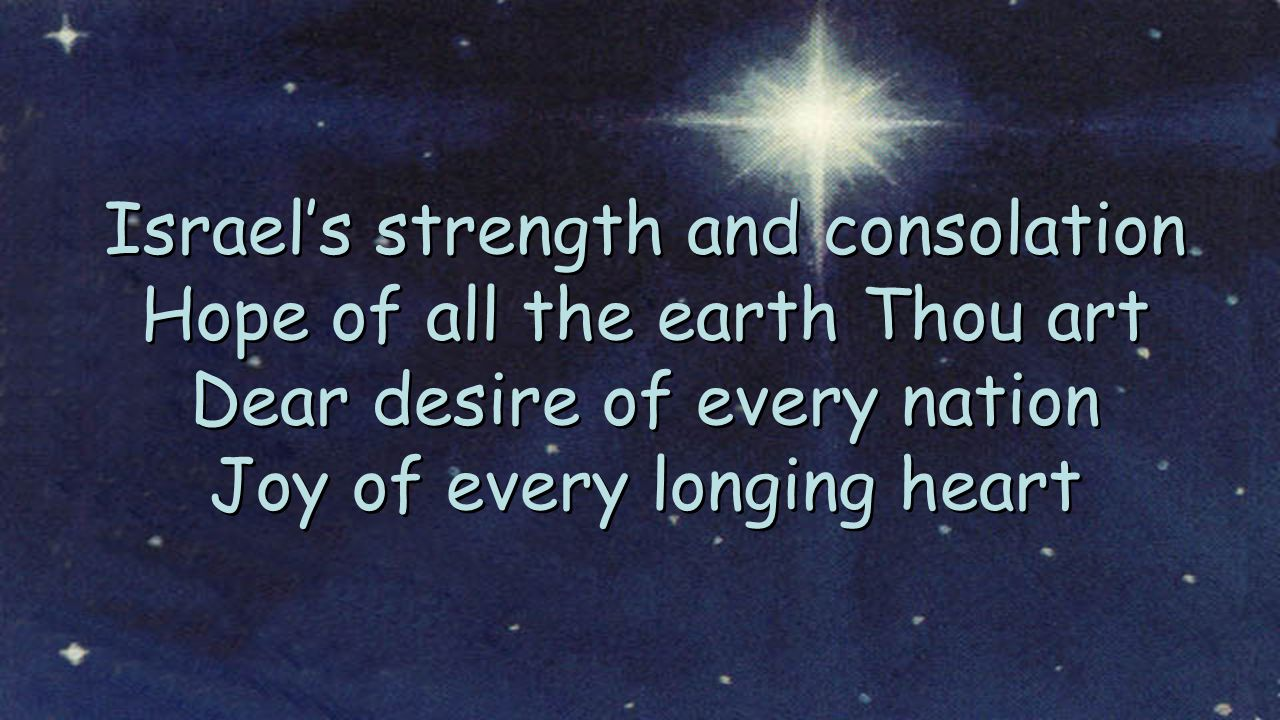 Israel's strength and consolation Hope of all the earth Thou art Dear desire of every nation Joy of every longing heart Israel's strength and consolat