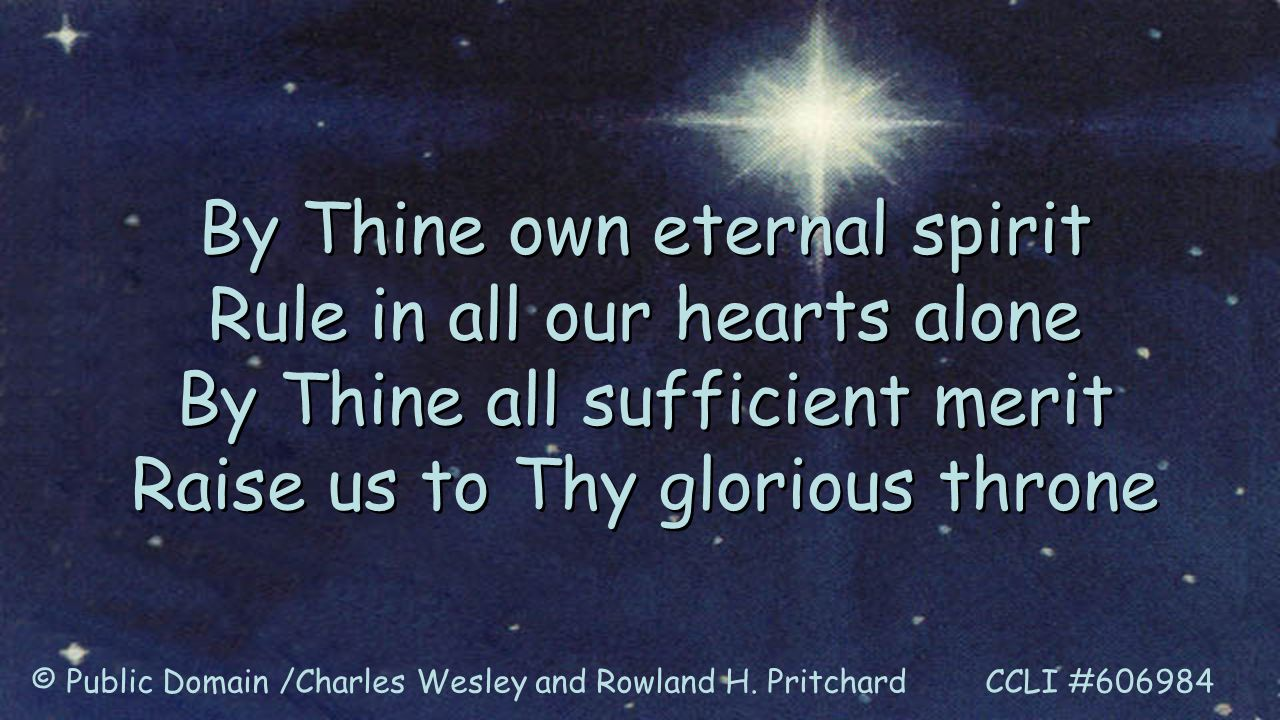 By Thine own eternal spirit Rule in all our hearts alone By Thine all sufficient merit Raise us to Thy glorious throne By Thine own eternal spirit Rul