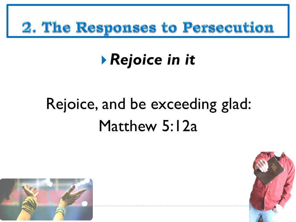  Rejoice in it Rejoice, and be exceeding glad: Matthew 5:12a