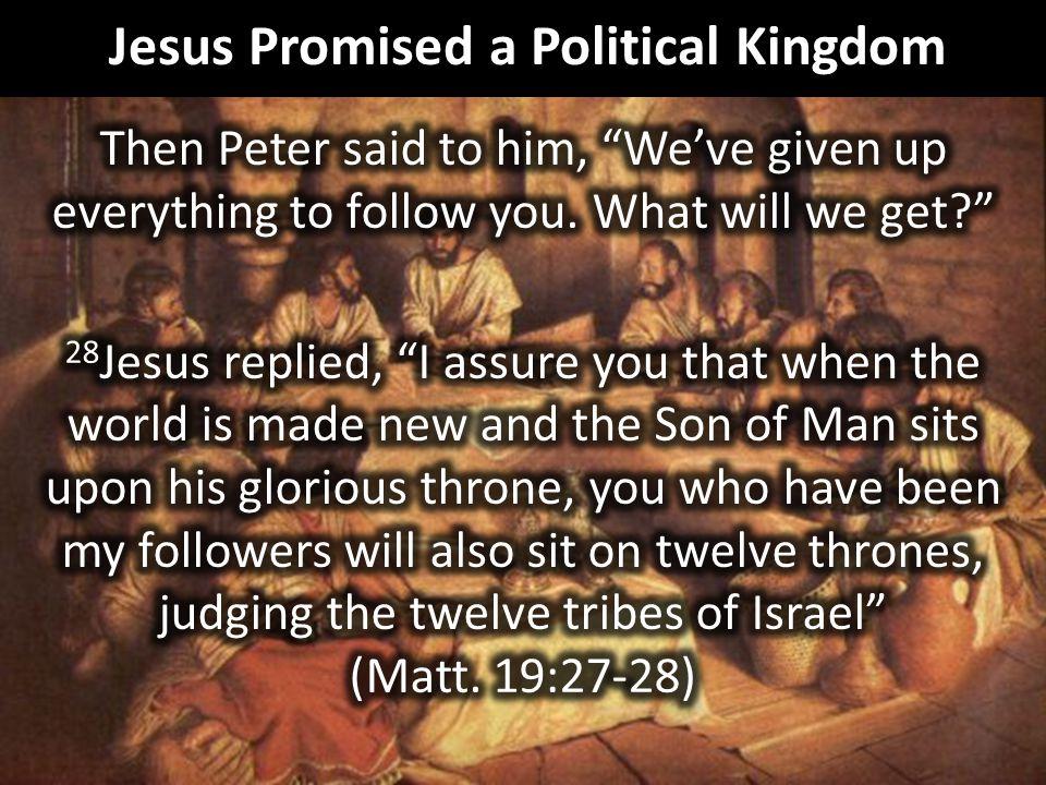 Jesus Promised a Political Kingdom