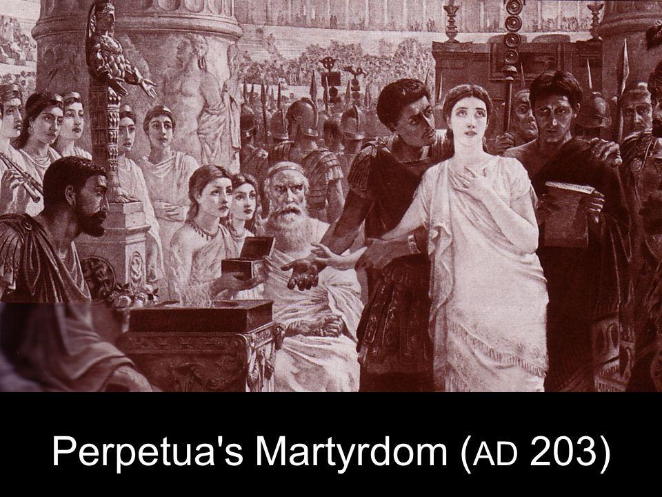 Perpetua s Martyrdom ( AD 203)