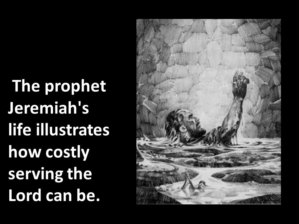 The prophet Jeremiah s life illustrates how costly serving the Lord can be.