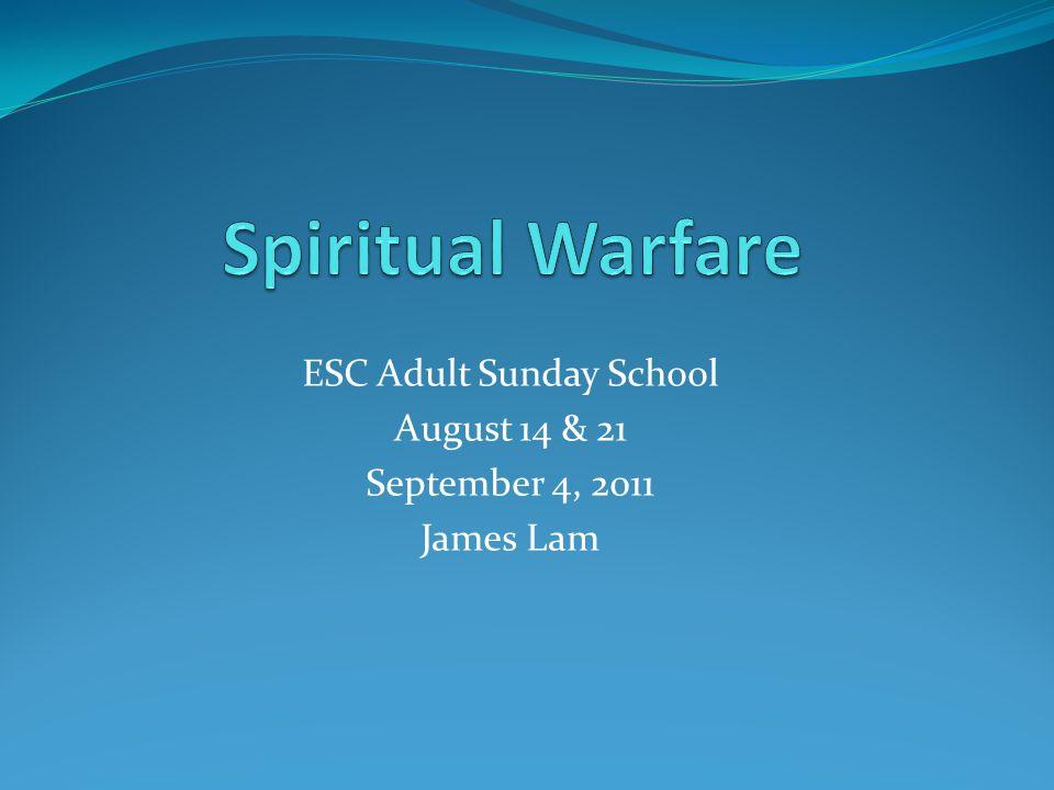 ESC Adult Sunday School August 14 & 21 September 4, 2011 James Lam