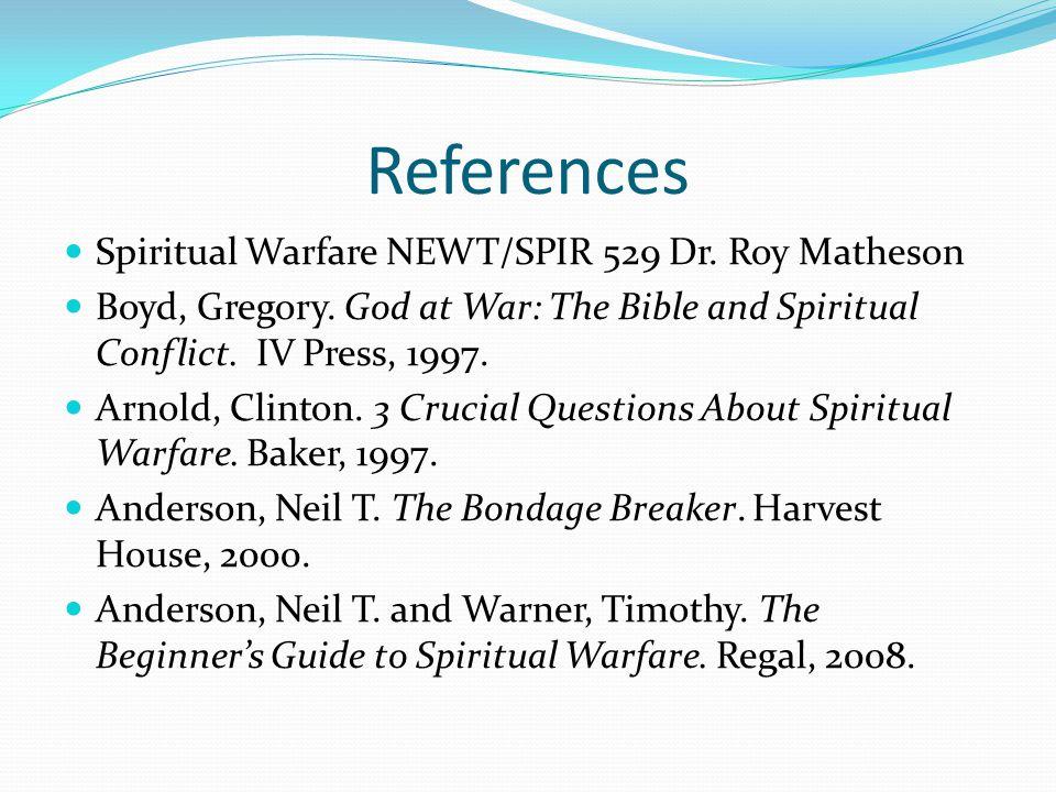 References Spiritual Warfare NEWT/SPIR 529 Dr.Roy Matheson Boyd, Gregory.