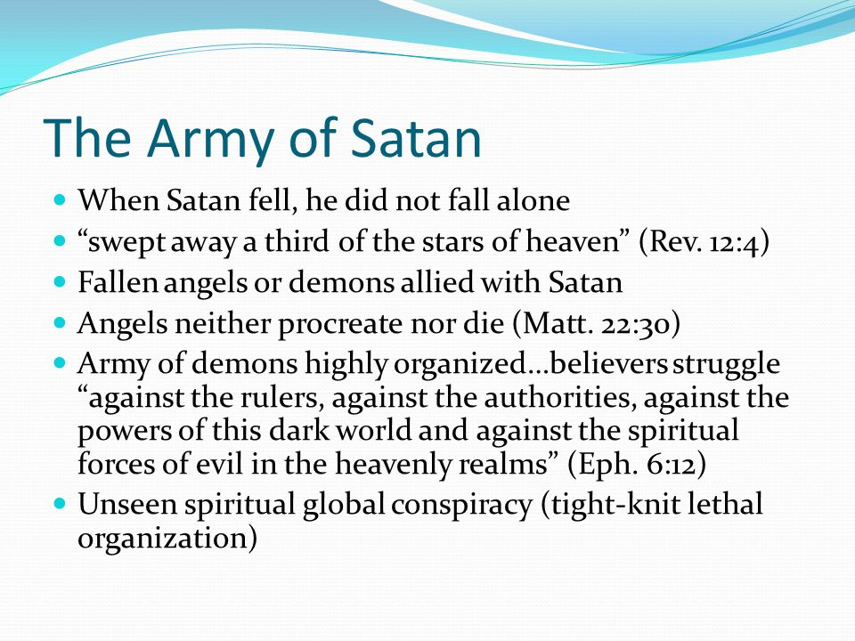 The Army of Satan When Satan fell, he did not fall alone swept away a third of the stars of heaven (Rev.