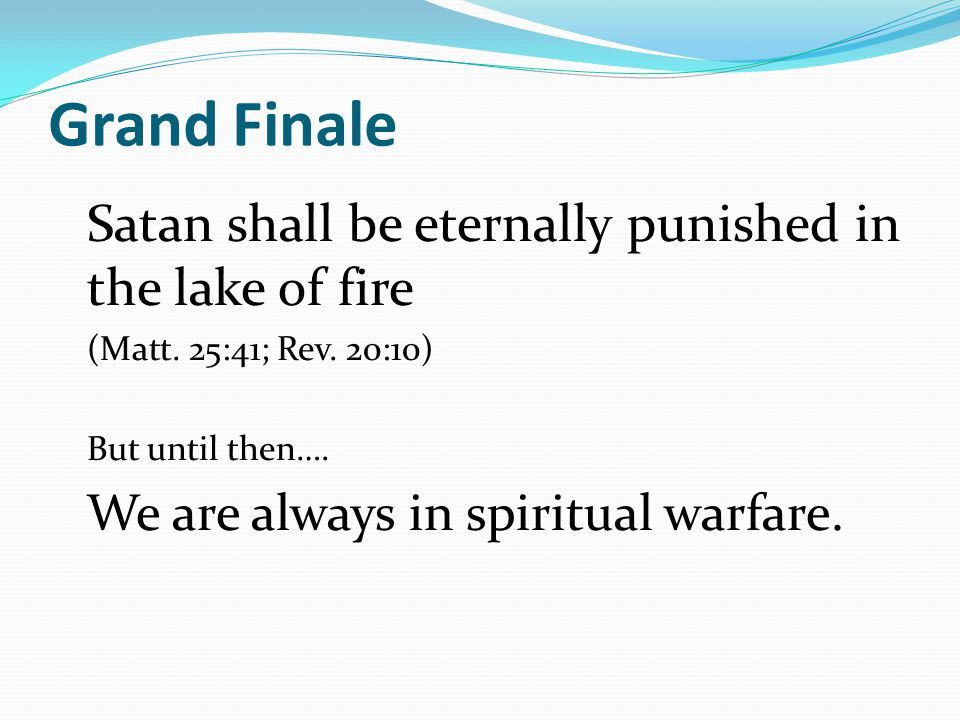 Grand Finale Satan shall be eternally punished in the lake of fire (Matt.