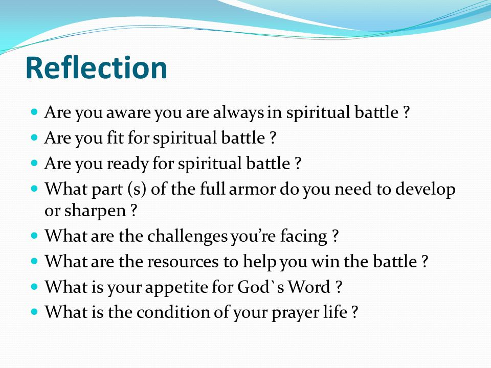 Reflection Are you aware you are always in spiritual battle .