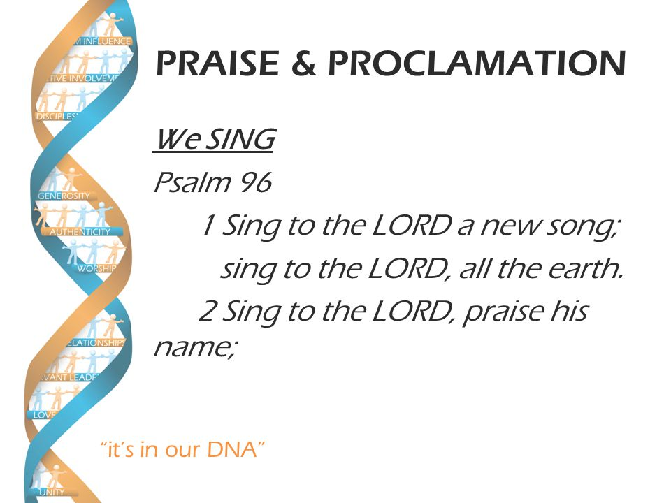 it's in our DNA PRAISE & PROCLAMATION We PROCLAIM V2a proclaim his salvation day after day.